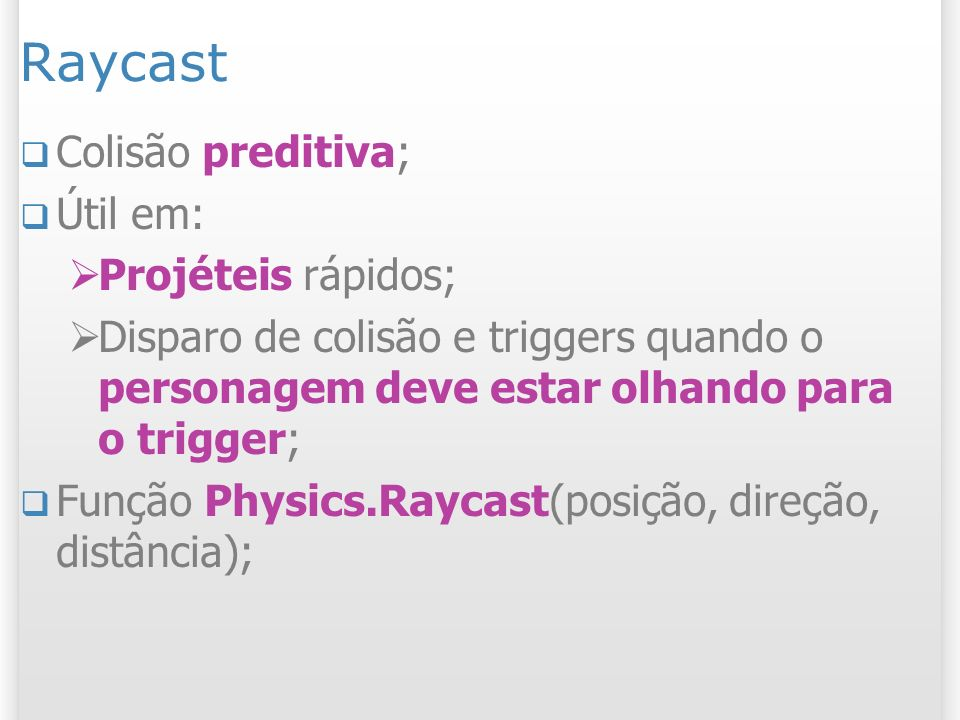 Raycast Colisão preditiva; Útil em: Projéteis rápidos;