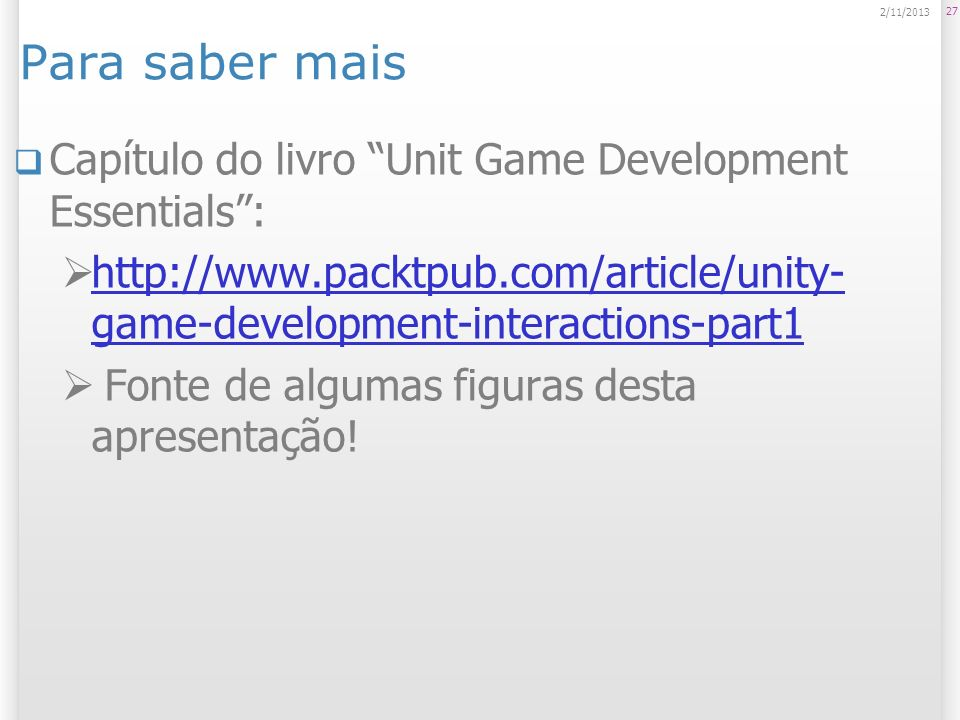 Para saber mais Capítulo do livro Unit Game Development Essentials :