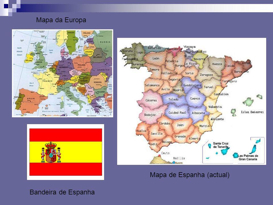 Mapa da Europa Mapa de Espanha (actual) Bandeira de Espanha