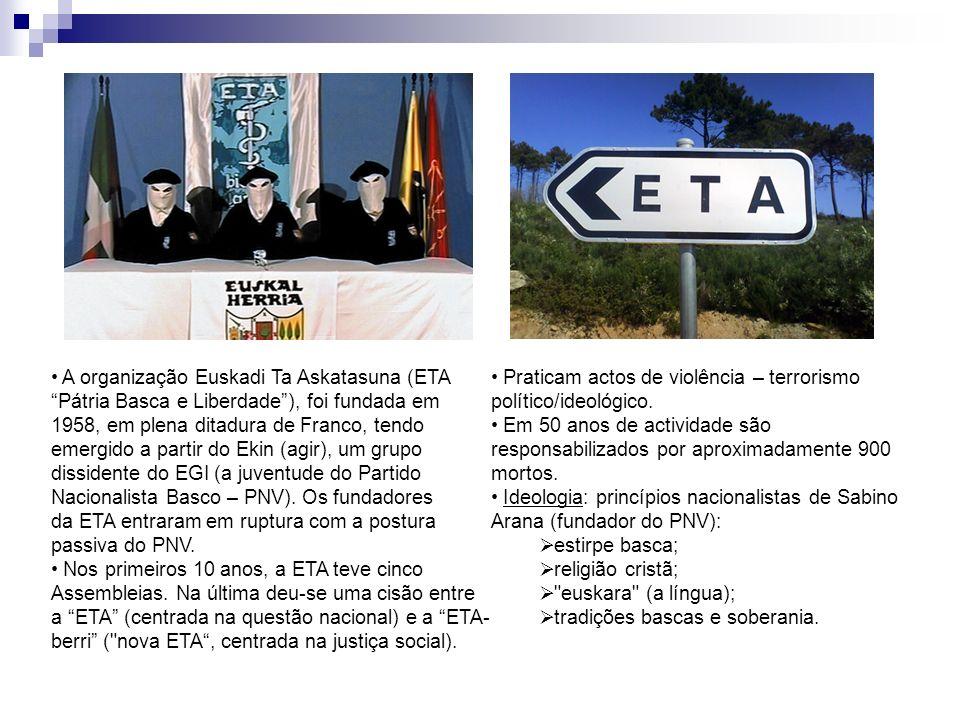 A organização Euskadi Ta Askatasuna (ETA Pátria Basca e Liberdade ), foi fundada em 1958, em plena ditadura de Franco, tendo emergido a partir do Ekin (agir), um grupo dissidente do EGI (a juventude do Partido Nacionalista Basco – PNV). Os fundadores