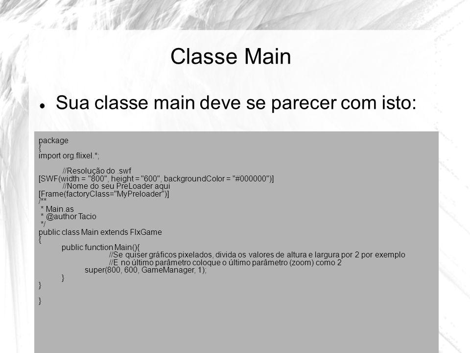 Classe Main Sua classe main deve se parecer com isto: package {