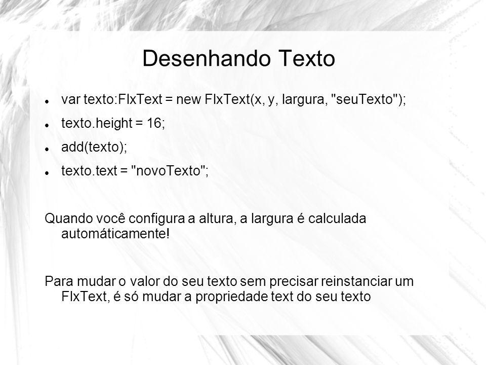 Desenhando Texto var texto:FlxText = new FlxText(x, y, largura, seuTexto ); texto.height = 16; add(texto);