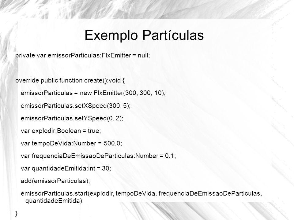 Exemplo Partículas private var emissorParticulas:FlxEmitter = null;