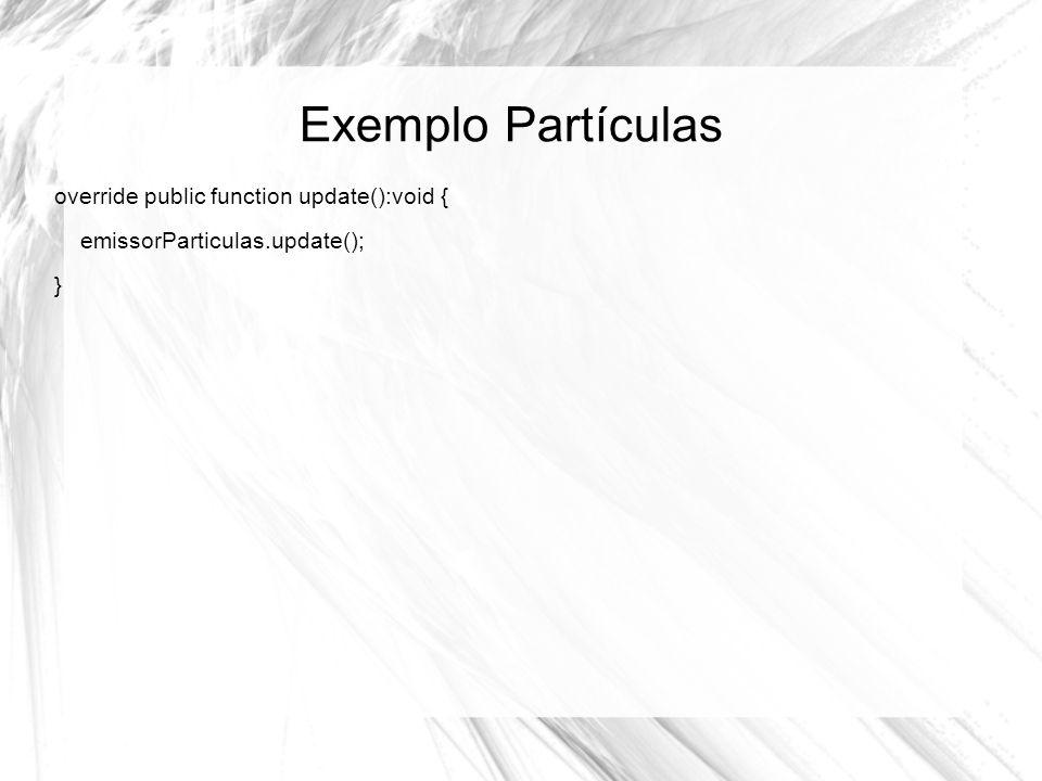 Exemplo Partículas override public function update():void {
