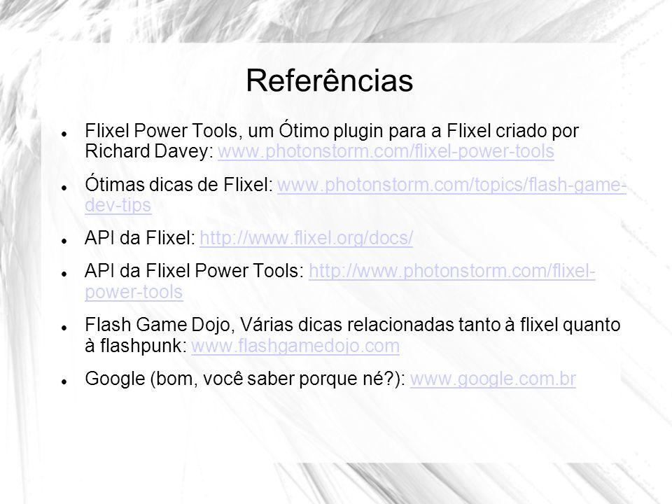 Referências Flixel Power Tools, um Ótimo plugin para a Flixel criado por Richard Davey: www.photonstorm.com/flixel-power-tools.
