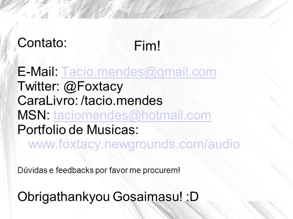 Fim! Contato: E-Mail: Tacio.mendes@gmail.com Twitter: @Foxtacy