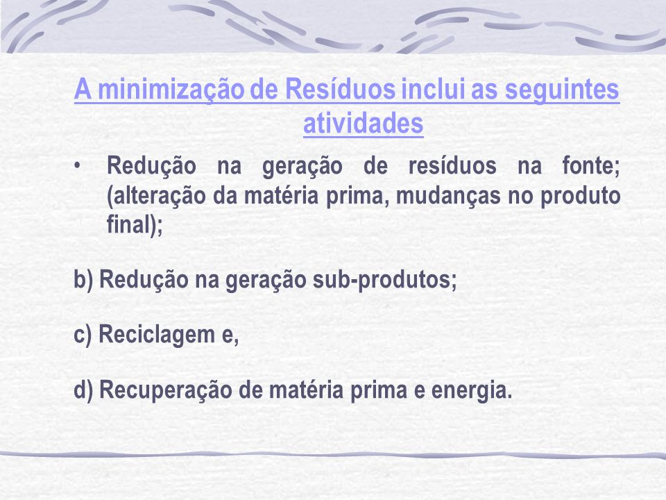 A minimização de Resíduos inclui as seguintes atividades