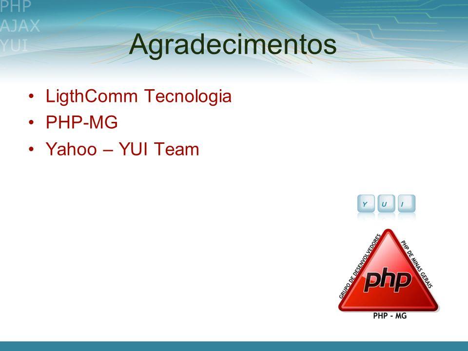 Agradecimentos LigthComm Tecnologia PHP-MG Yahoo – YUI Team