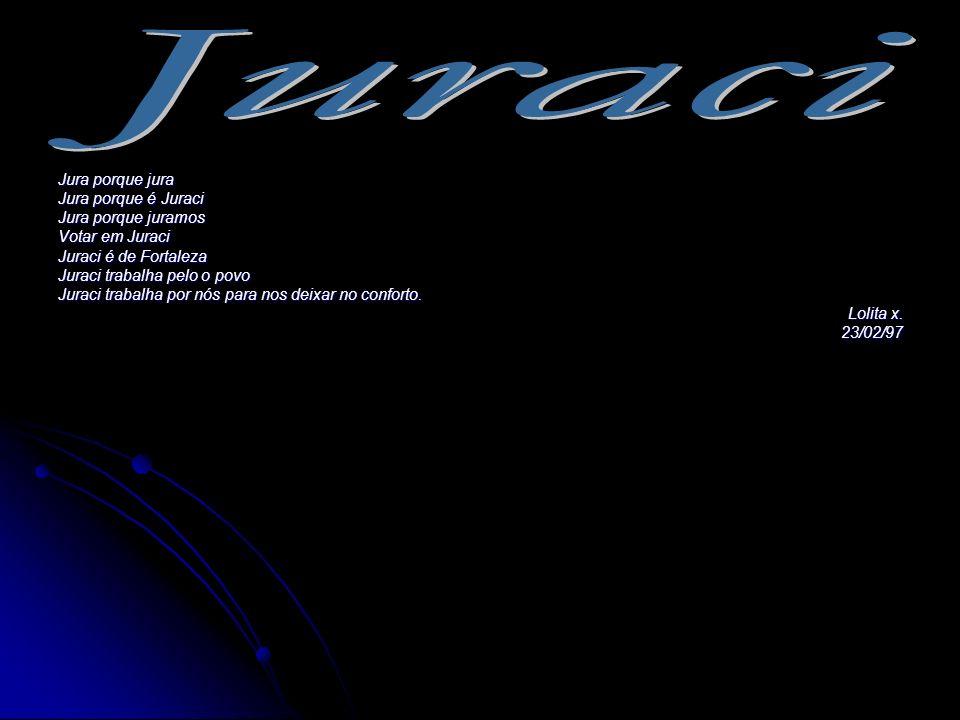 Juraci Jura porque jura Jura porque é Juraci Jura porque juramos