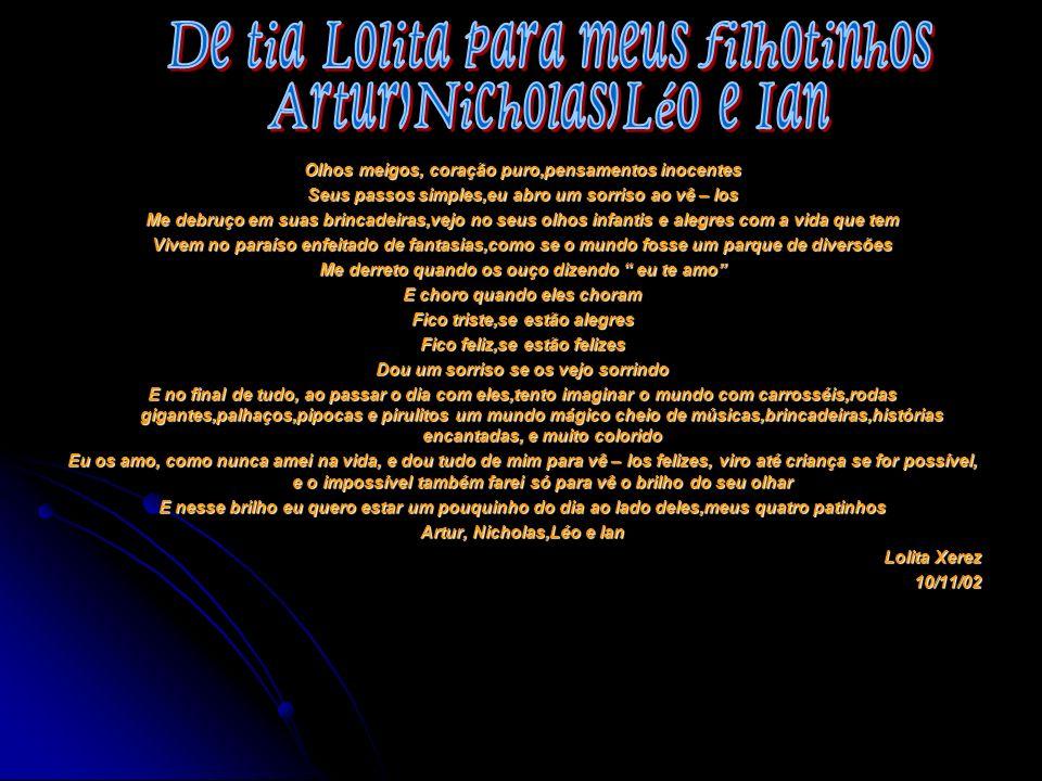 De tia Lolita para meus filhotinhos Artur,Nicholas,Léo e Ian