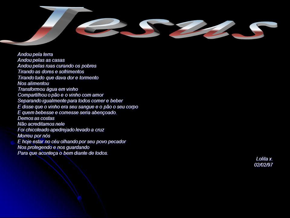 Jesus Andou pela terra Andou pelas as casas