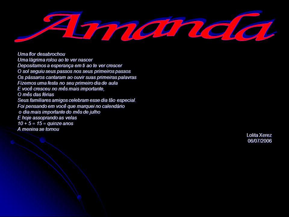 Amanda Uma flor desabrochou Uma lágrima rolou ao te ver nascer