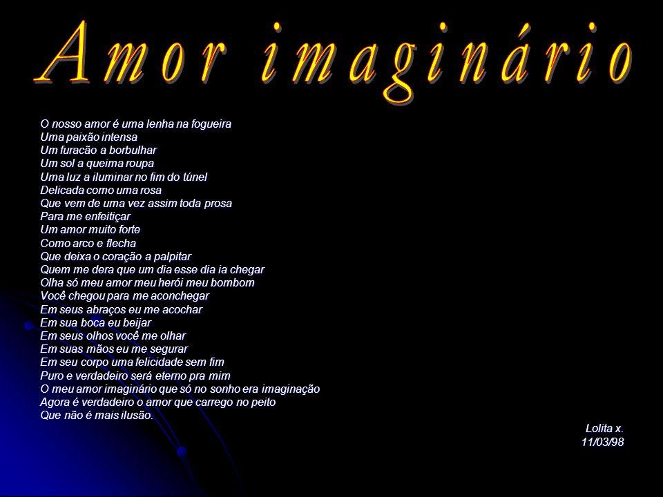 Amor imaginário O nosso amor é uma lenha na fogueira