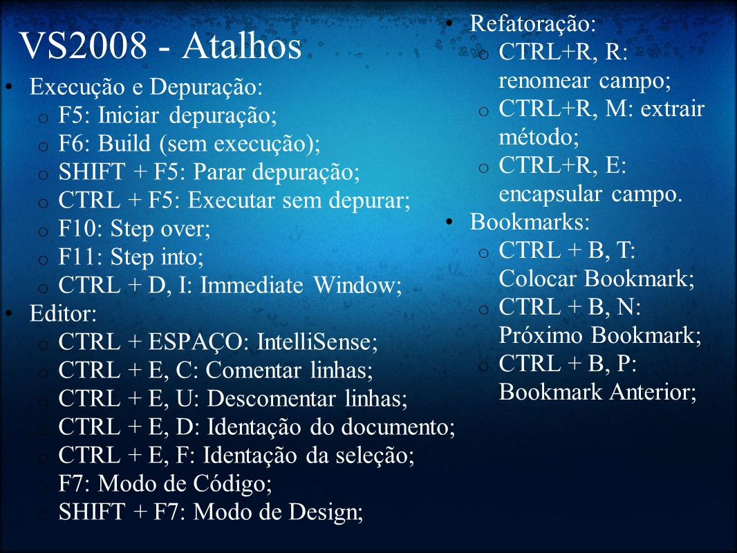 VS2008 - Atalhos Refatoração: CTRL+R, R: renomear campo;