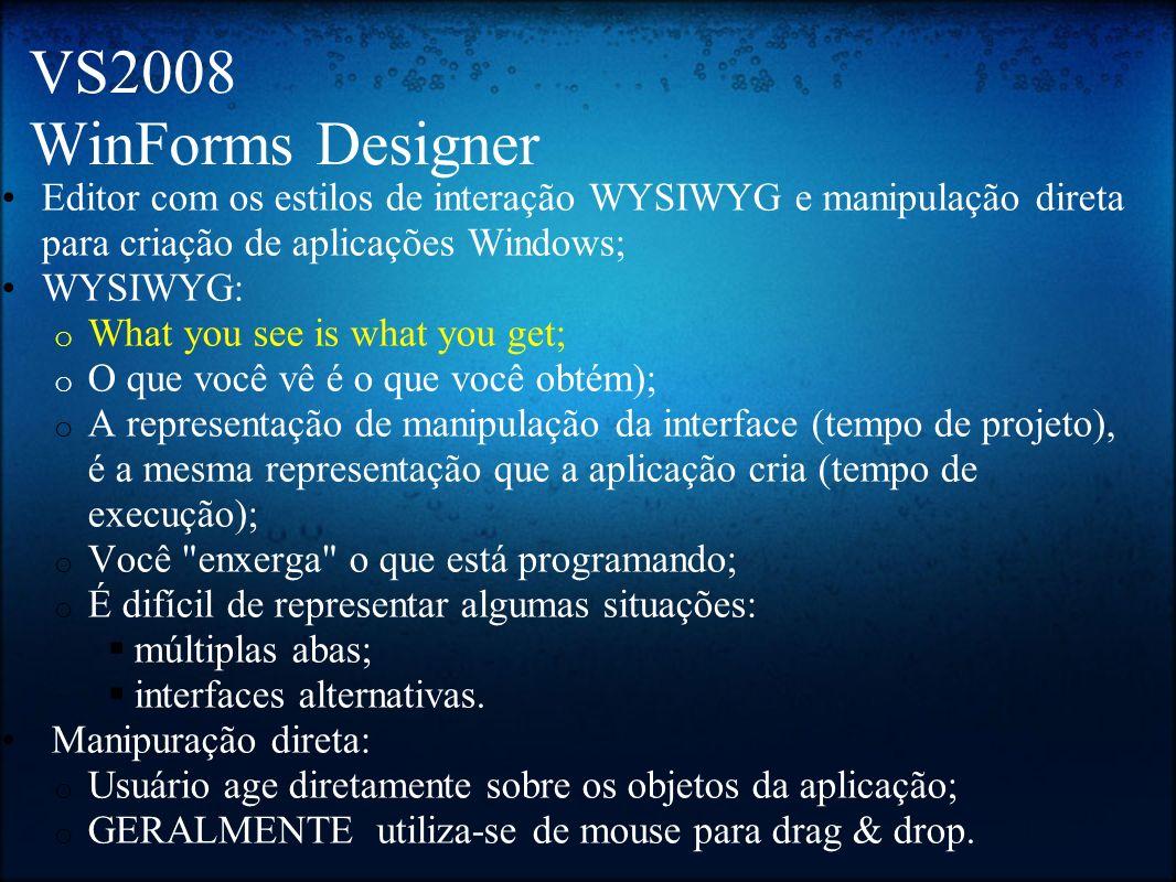 VS2008 WinForms Designer Editor com os estilos de interação WYSIWYG e manipulação direta para criação de aplicações Windows;
