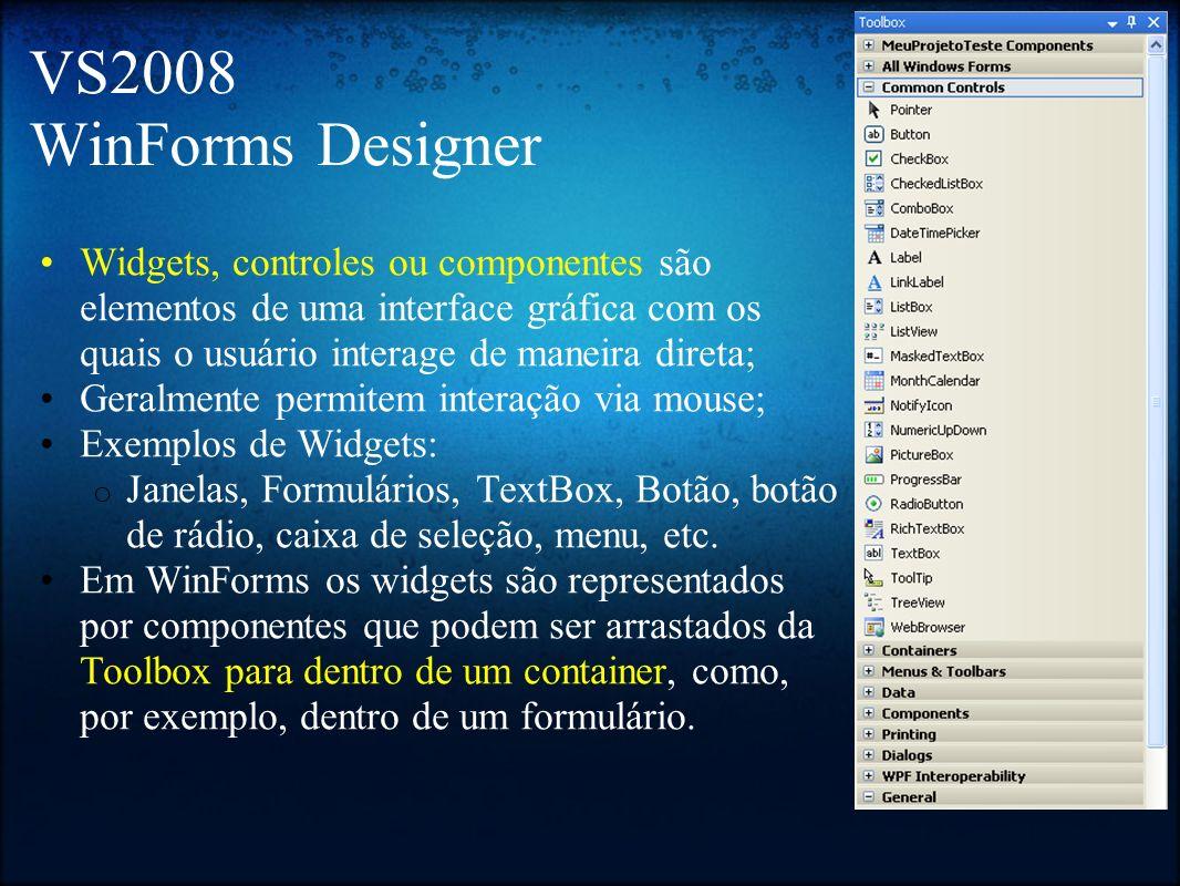 VS2008 WinForms Designer Widgets, controles ou componentes são elementos de uma interface gráfica com os quais o usuário interage de maneira direta;
