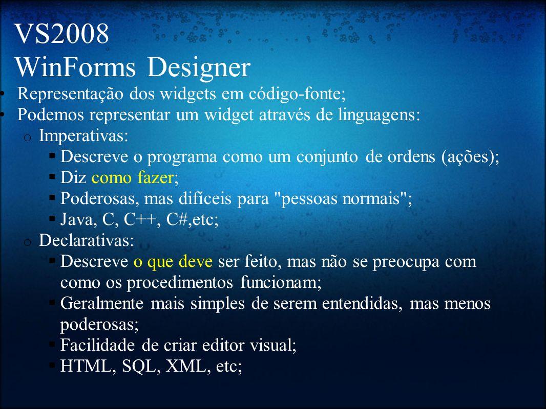VS2008 WinForms Designer Representação dos widgets em código-fonte;