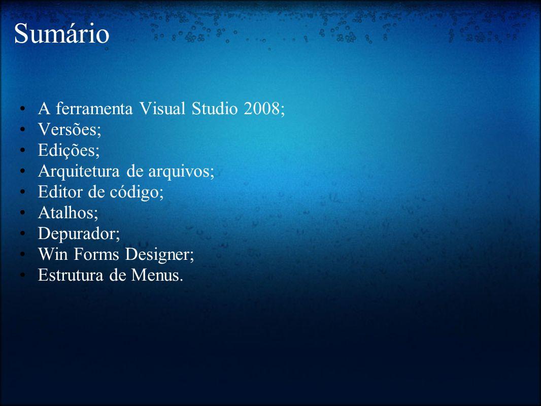 Sumário A ferramenta Visual Studio 2008; Versões; Edições;