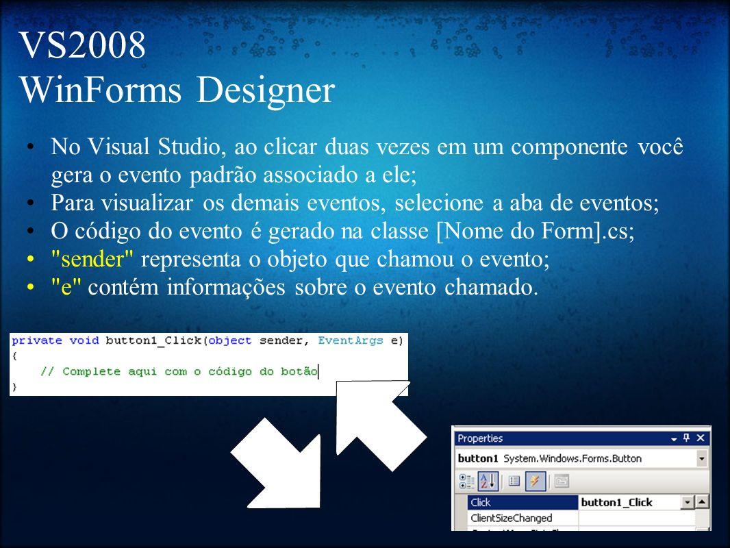 VS2008 WinForms Designer No Visual Studio, ao clicar duas vezes em um componente você gera o evento padrão associado a ele;