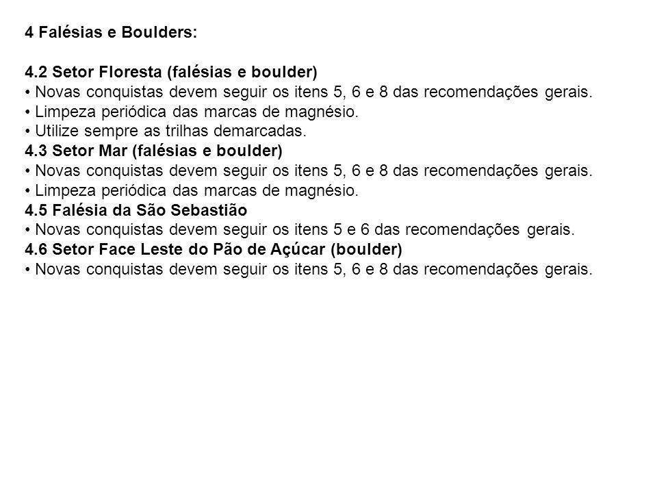 4 Falésias e Boulders: 4.2 Setor Floresta (falésias e boulder) • Novas conquistas devem seguir os itens 5, 6 e 8 das recomendações gerais.