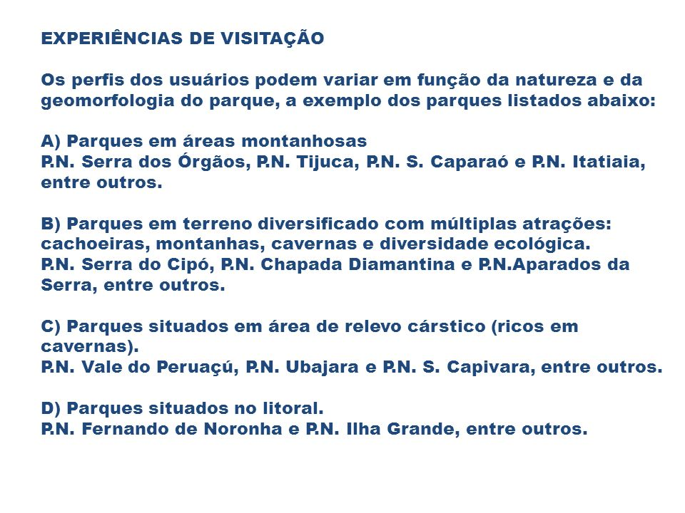 EXPERIÊNCIAS DE VISITAÇÃO Os perfis dos usuários podem variar em função da natureza e da geomorfologia do parque, a exemplo dos parques listados abaixo: A) Parques em áreas montanhosas P.N.