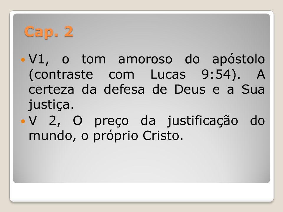 Cap. 2 V1, o tom amoroso do apóstolo (contraste com Lucas 9:54). A certeza da defesa de Deus e a Sua justiça.