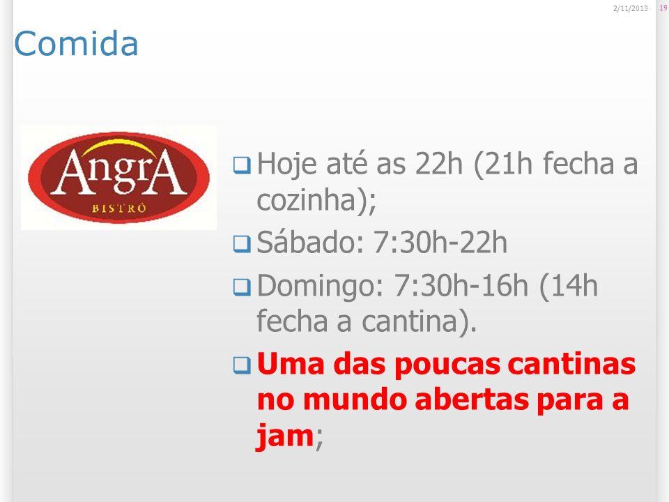 Comida Hoje até as 22h (21h fecha a cozinha); Sábado: 7:30h-22h
