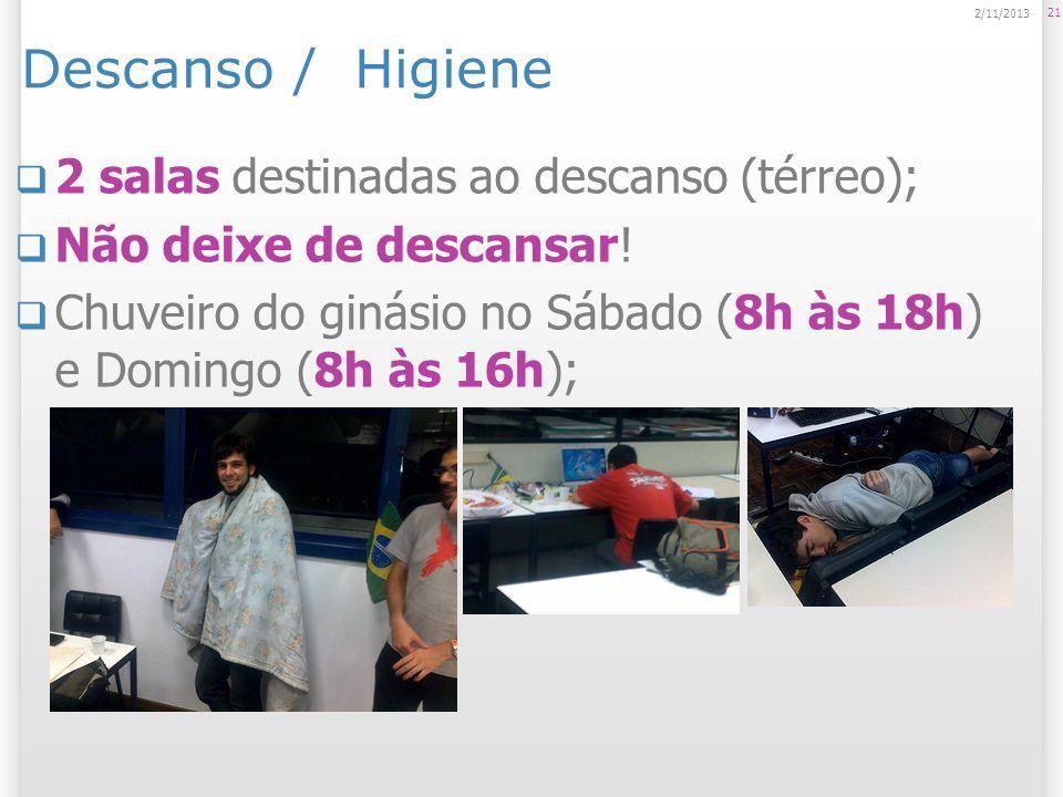 Descanso / Higiene 2 salas destinadas ao descanso (térreo);