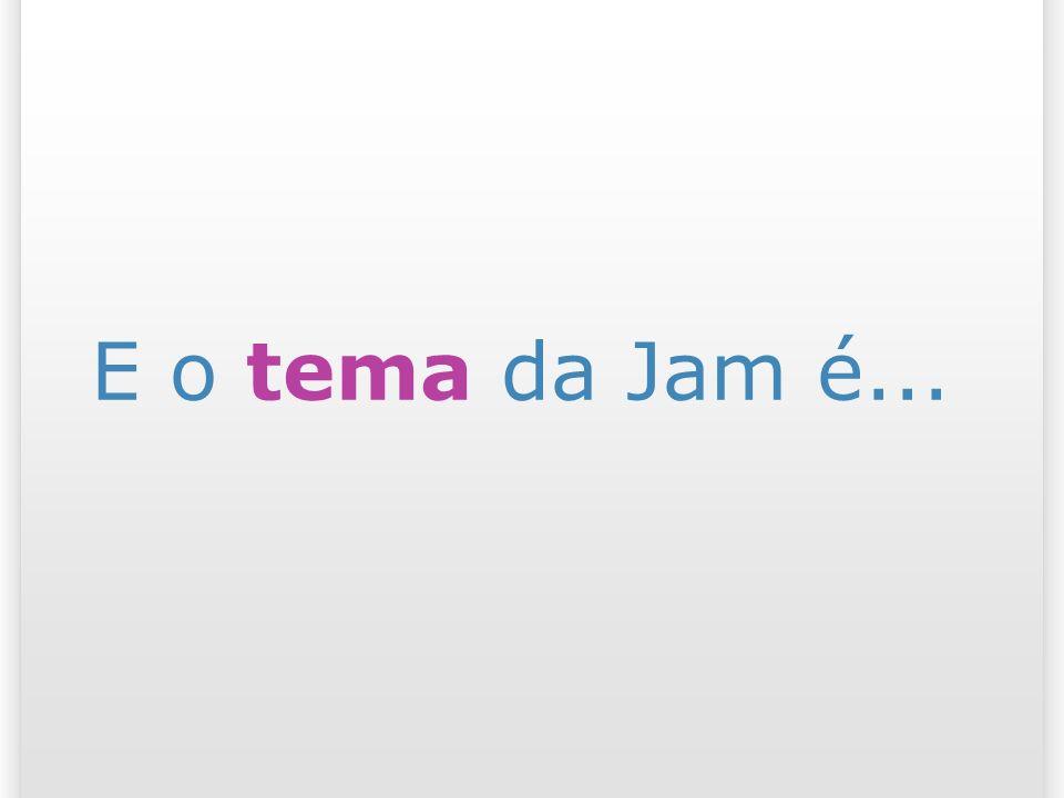 E o tema da Jam é...