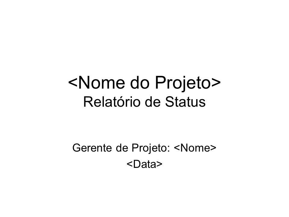 <Nome do Projeto> Relatório de Status
