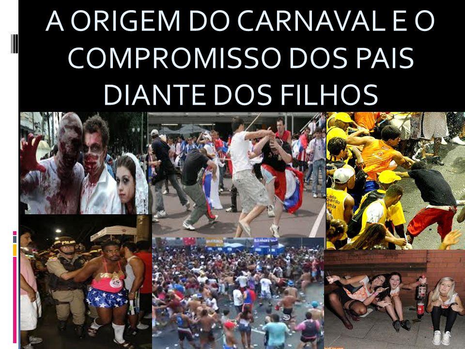 A ORIGEM DO CARNAVAL E O COMPROMISSO DOS PAIS DIANTE DOS FILHOS