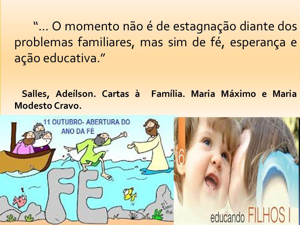 ... O momento não é de estagnação diante dos problemas familiares, mas sim de fé, esperança e ação educativa.