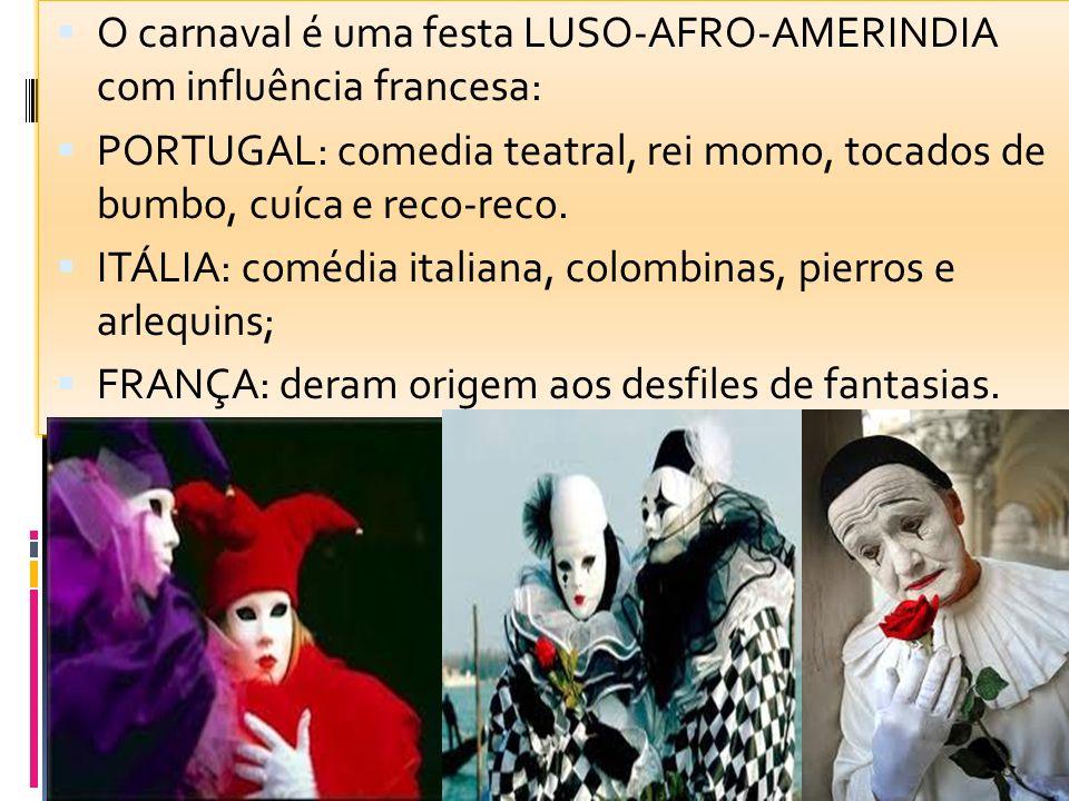 O carnaval é uma festa LUSO-AFRO-AMERINDIA com influência francesa: