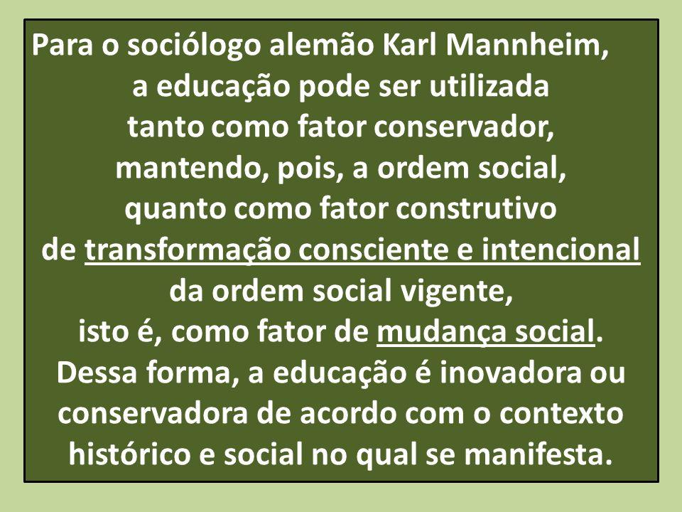 Para o sociólogo alemão Karl Mannheim, a educação pode ser utilizada