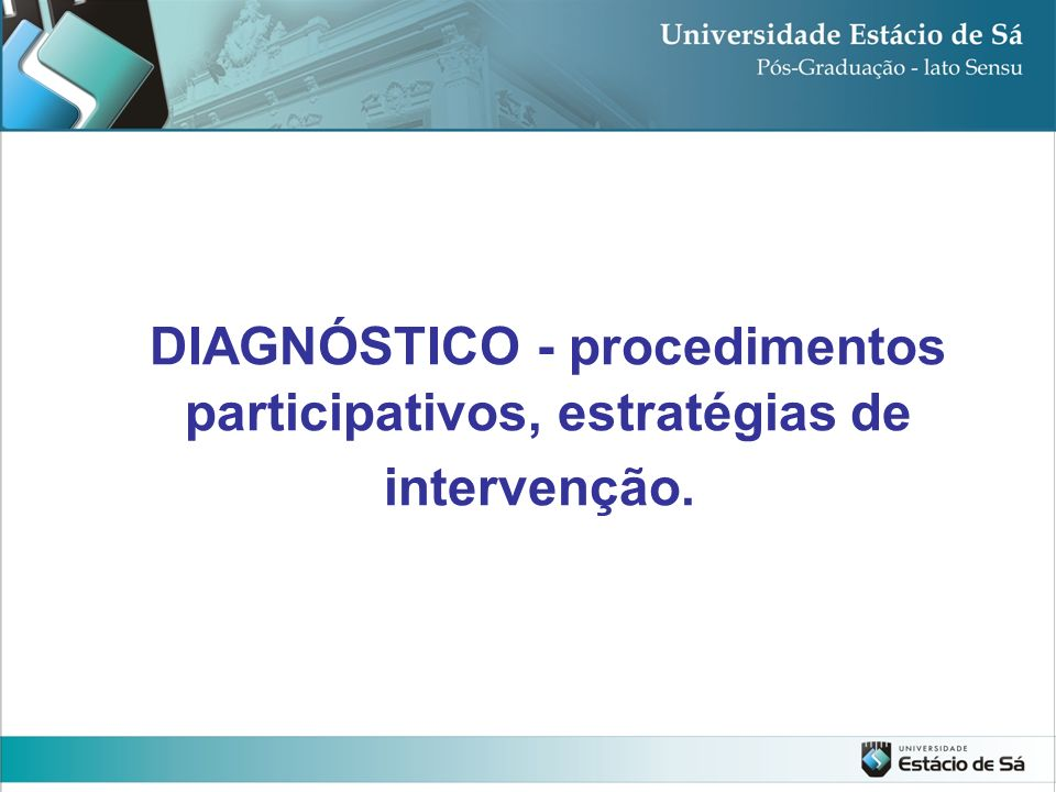 DIAGNÓSTICO - procedimentos participativos, estratégias de intervenção.