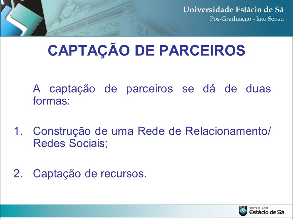 CAPTAÇÃO DE PARCEIROS A captação de parceiros se dá de duas formas: