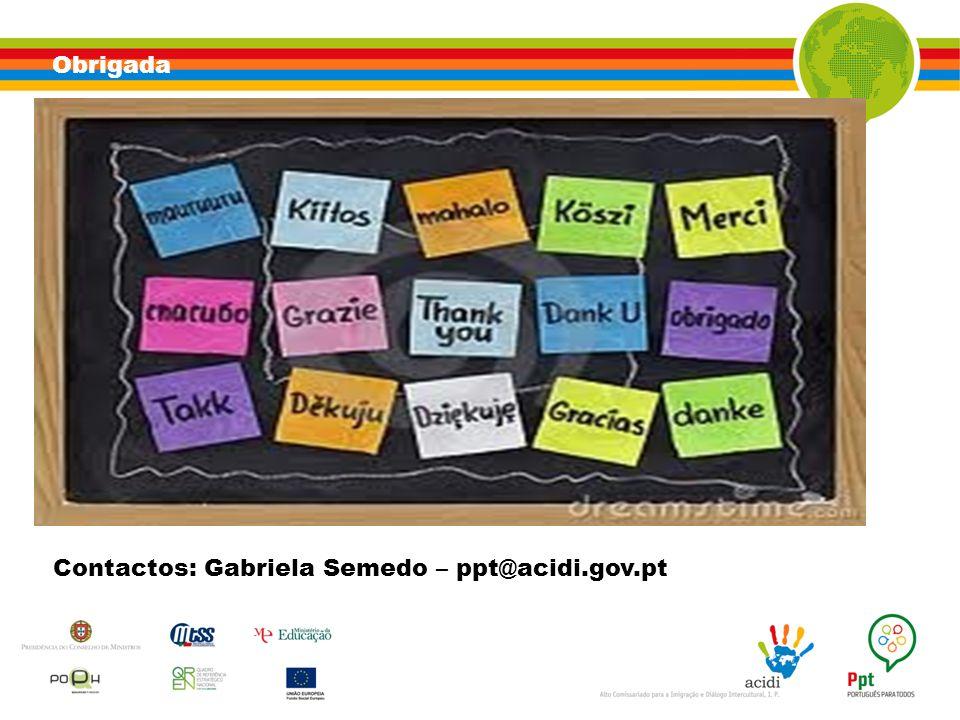 Obrigada Contactos: Gabriela Semedo – ppt@acidi.gov.pt