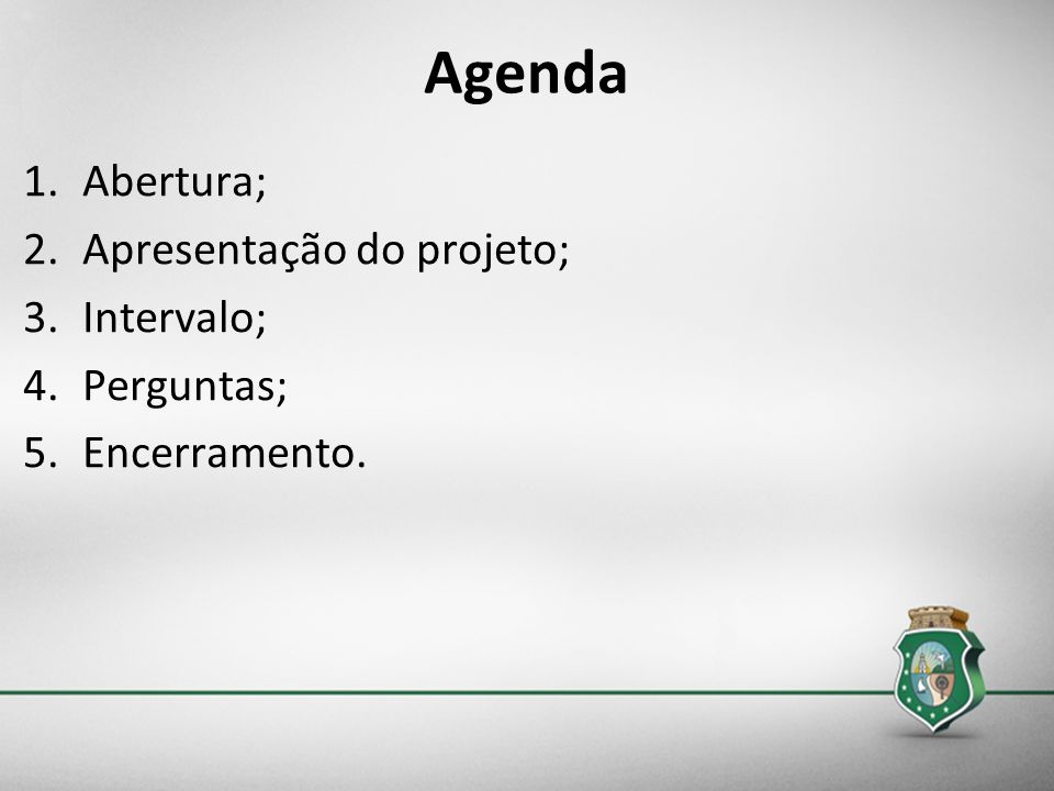 Agenda Abertura; Apresentação do projeto; Intervalo; Perguntas;