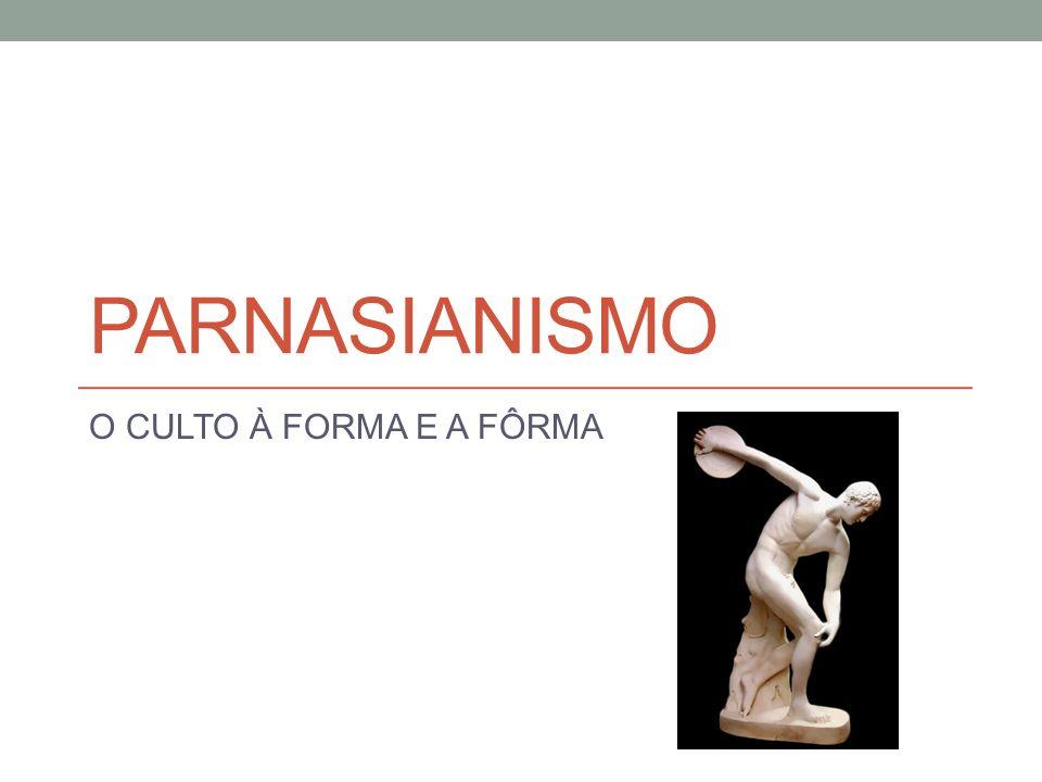 Parnasianismo O CULTO À FORMA E A FÔRMA