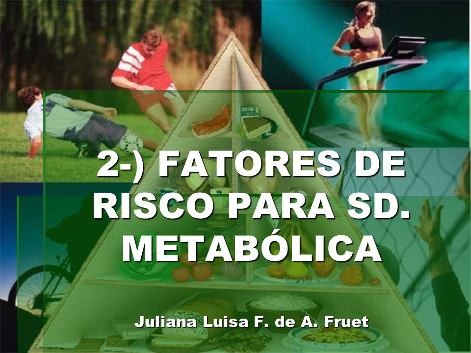 2-) FATORES DE RISCO PARA SD. METABÓLICA Juliana Luisa F. de A. Fruet