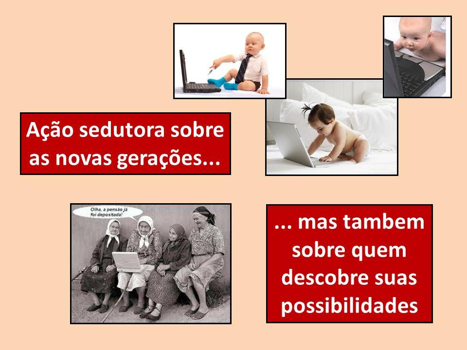 Ação sedutora sobre as novas gerações...