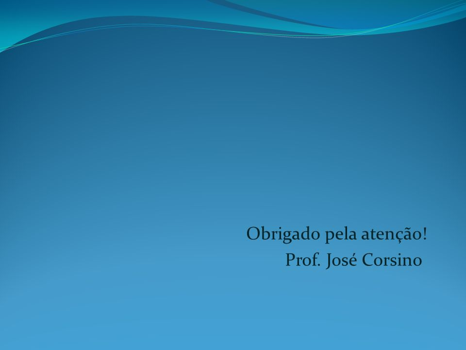 Obrigado pela atenção! Prof. José Corsino