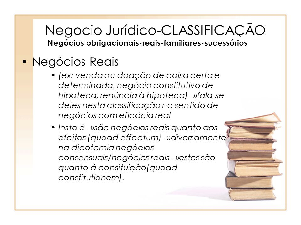 Negocio Jurídico-CLASSIFICAÇÃO Negócios obrigacionais-reais-familiares-sucessórios