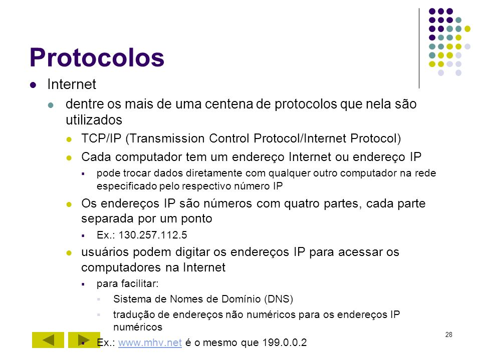 Protocolos Internet. dentre os mais de uma centena de protocolos que nela são utilizados. TCP/IP (Transmission Control Protocol/Internet Protocol)