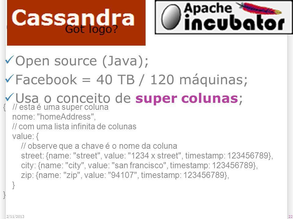 Cassandra Open source (Java); Facebook = 40 TB / 120 máquinas;