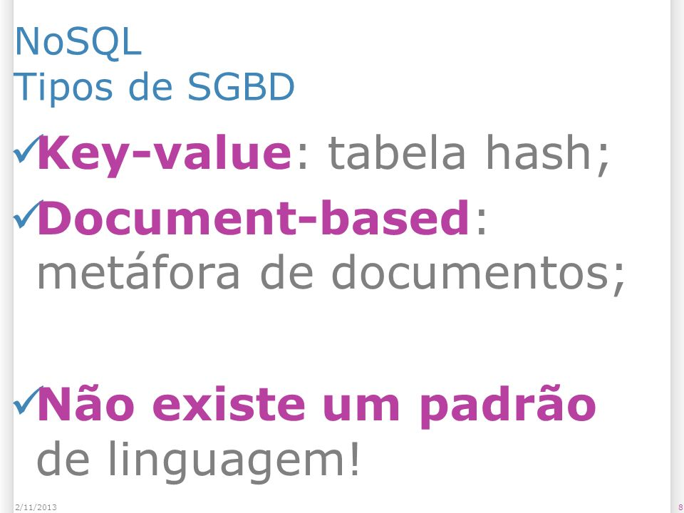 Key-value: tabela hash; Document-based: metáfora de documentos;