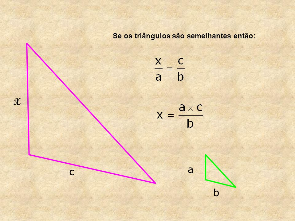Se os triângulos são semelhantes então: