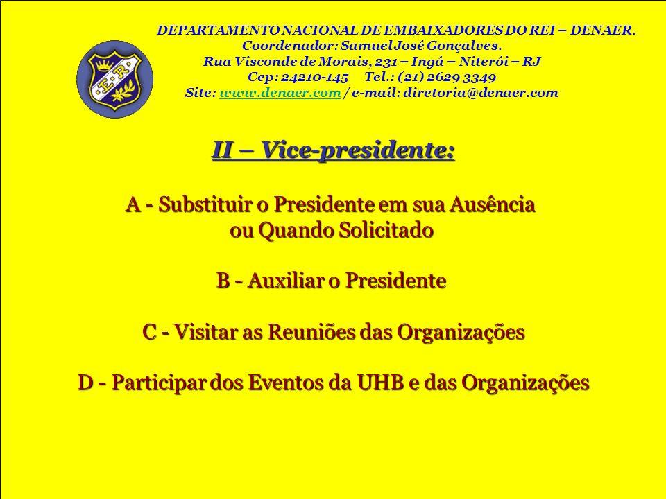 II – Vice-presidente: A - Substituir o Presidente em sua Ausência