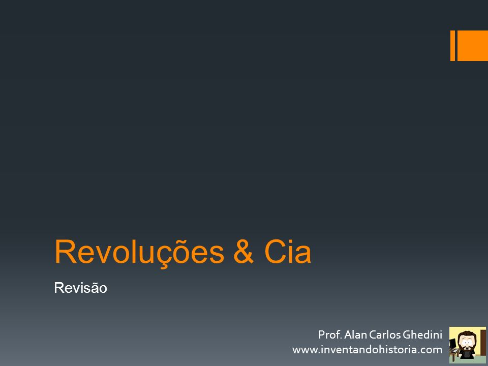Revoluções & Cia Revisão Prof. Alan Carlos Ghedini
