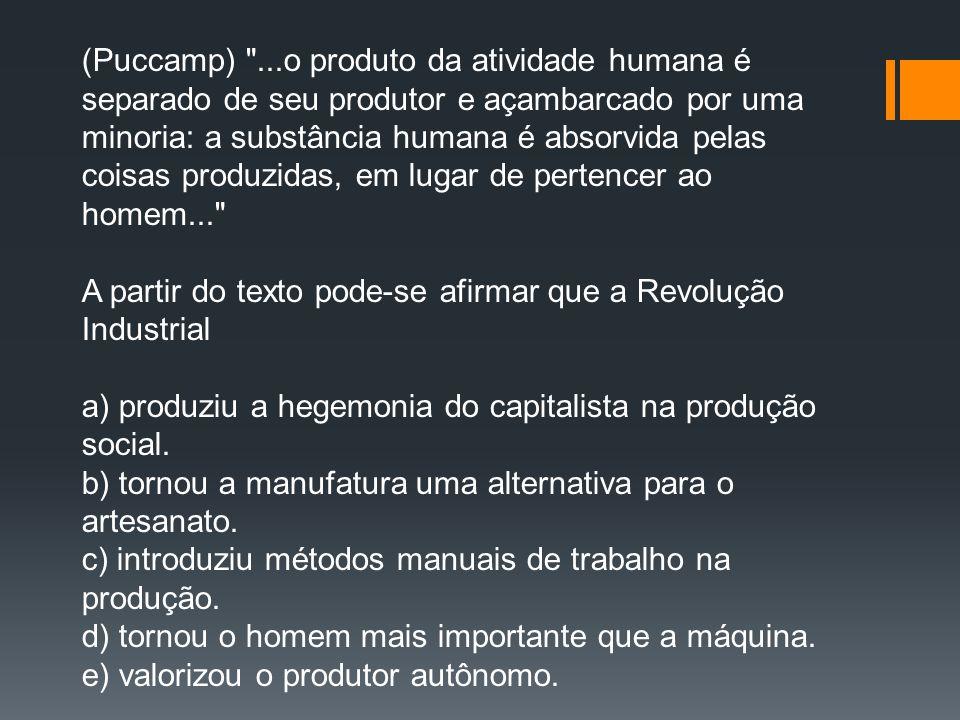 (Puccamp) ...o produto da atividade humana é separado de seu produtor e açambarcado por uma minoria: a substância humana é absorvida pelas coisas produzidas, em lugar de pertencer ao homem...